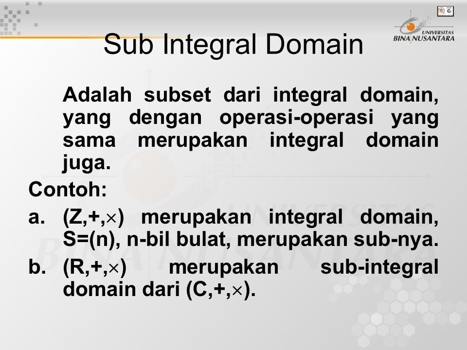 Sub Integral Domain Adalah subset dari integral domain, yang dengan operasi-operasi yang sama merupakan integral domain juga. Contoh: a.(Z,+,  ) meru