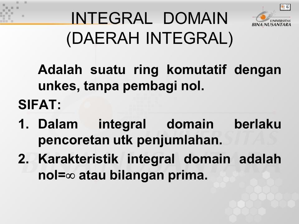 INTEGRAL DOMAIN (DAERAH INTEGRAL) Adalah suatu ring komutatif dengan unkes, tanpa pembagi nol. SIFAT: 1.Dalam integral domain berlaku pencoretan utk p