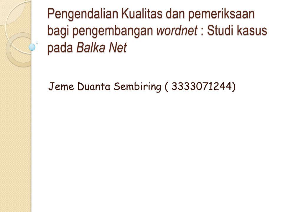 Pengendalian Kualitas dan pemeriksaan bagi pengembangan wordnet : Studi kasus pada Balka Net Jeme Duanta Sembiring ( 3333071244)
