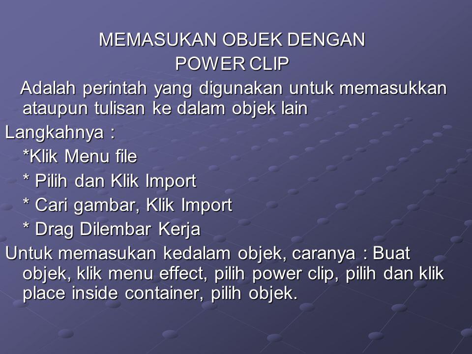 MEMASUKAN OBJEK DENGAN POWER CLIP Adalah perintah yang digunakan untuk memasukkan ataupun tulisan ke dalam objek lain Adalah perintah yang digunakan u