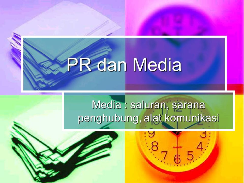 PR dan Media Media : saluran, sarana penghubung, alat komunikasi