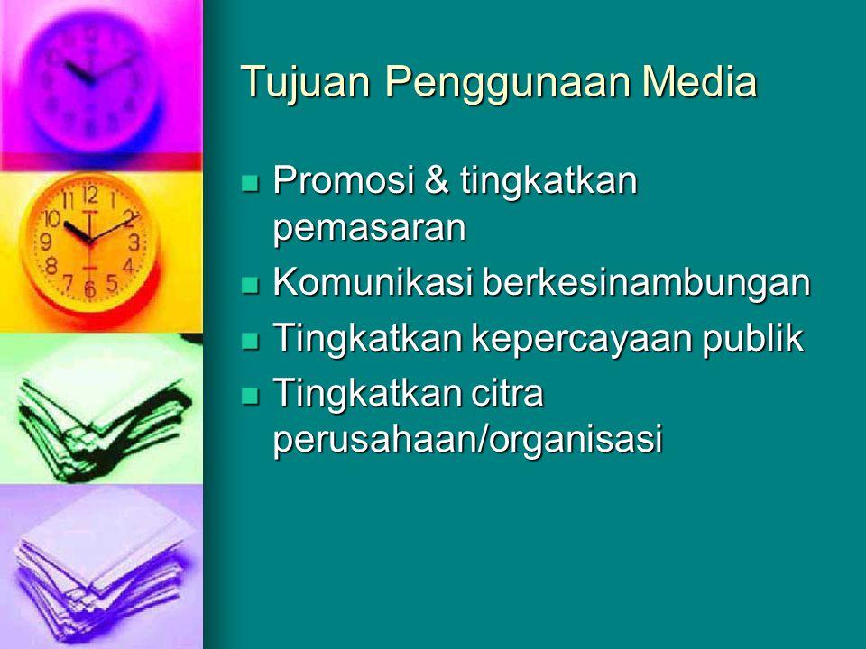 Tujuan Penggunaan Media Promosi & tingkatkan pemasaran Promosi & tingkatkan pemasaran Komunikasi berkesinambungan Komunikasi berkesinambungan Tingkatk