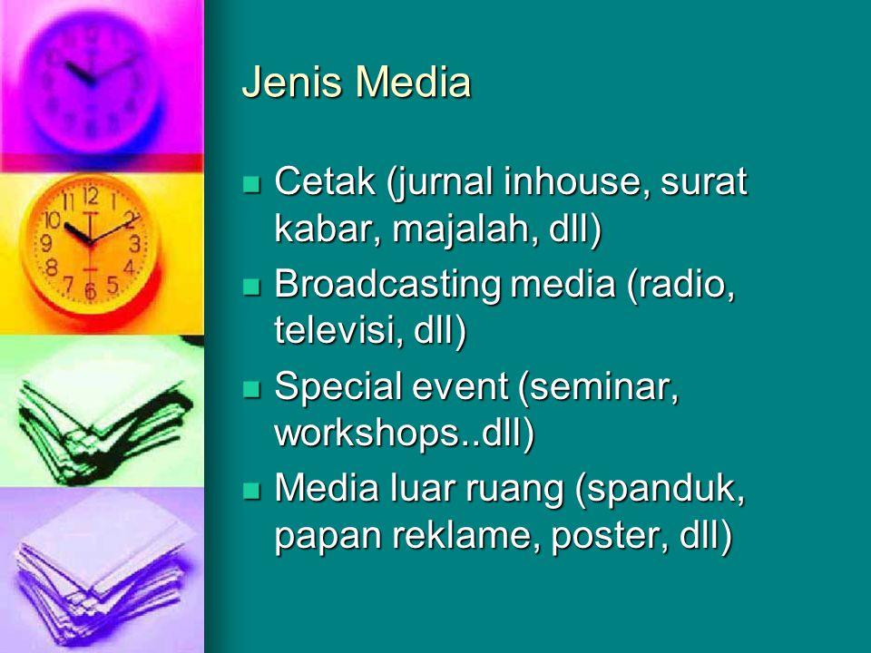Jenis Media Cetak (jurnal inhouse, surat kabar, majalah, dll) Cetak (jurnal inhouse, surat kabar, majalah, dll) Broadcasting media (radio, televisi, d