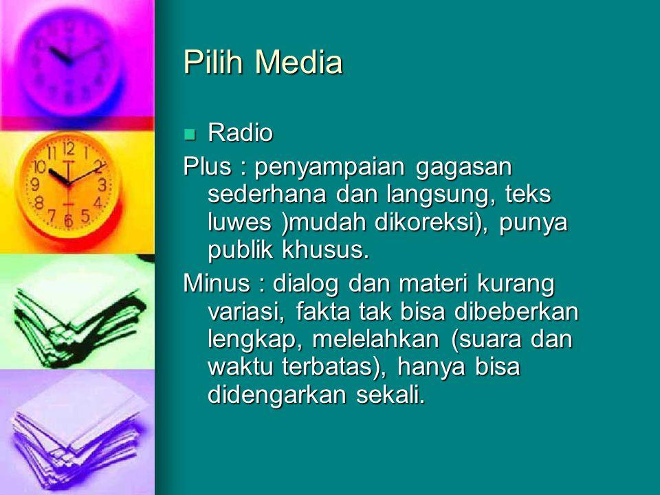 Pilih Media Radio Radio Plus : penyampaian gagasan sederhana dan langsung, teks luwes )mudah dikoreksi), punya publik khusus. Minus : dialog dan mater