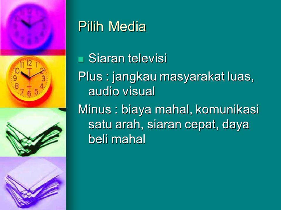 Pilih Media Siaran televisi Siaran televisi Plus : jangkau masyarakat luas, audio visual Minus : biaya mahal, komunikasi satu arah, siaran cepat, daya