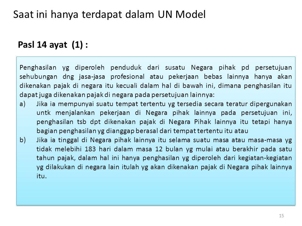 Saat ini hanya terdapat dalam UN Model Pasl 14 ayat (1) : 15 Penghasilan yg diperoleh penduduk dari susatu Negara pihak pd persetujuan sehubungan dng