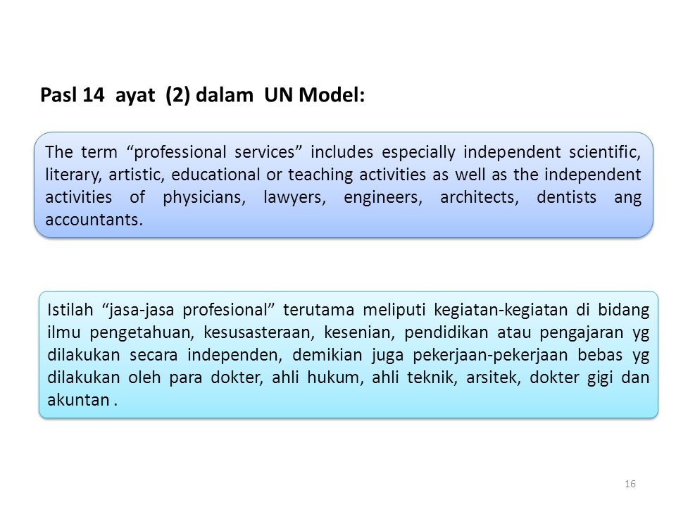 "Pasl 14 ayat (2) dalam UN Model: The term ""professional services"" includes especially independent scientific, literary, artistic, educational or teach"