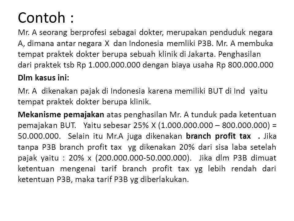 Contoh : Mr. A seorang berprofesi sebagai dokter, merupakan penduduk negara A, dimana antar negara X dan Indonesia memliki P3B. Mr. A membuka tempat p