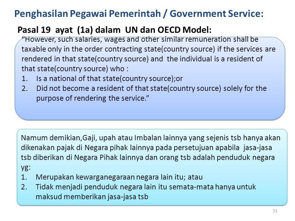 """Penghasilan Pegawai Pemerintah / Government Service: Pasal 19 ayat (1a) dalam UN dan OECD Model: """"However, such salaries, wages and other similar remu"""