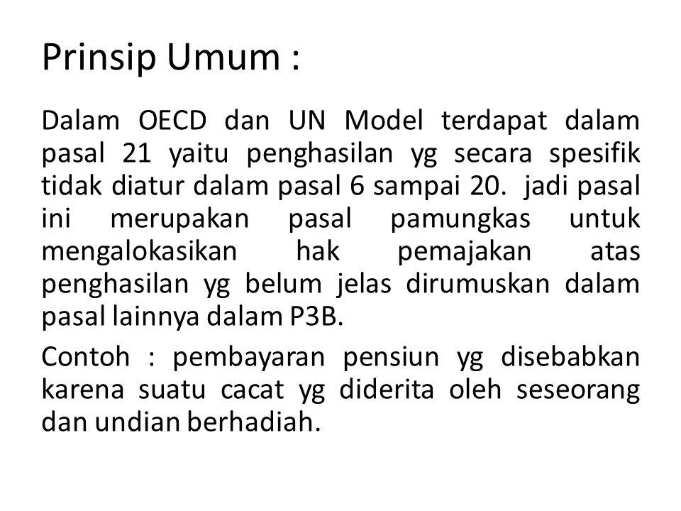 Prinsip Umum : Dalam OECD dan UN Model terdapat dalam pasal 21 yaitu penghasilan yg secara spesifik tidak diatur dalam pasal 6 sampai 20. jadi pasal i
