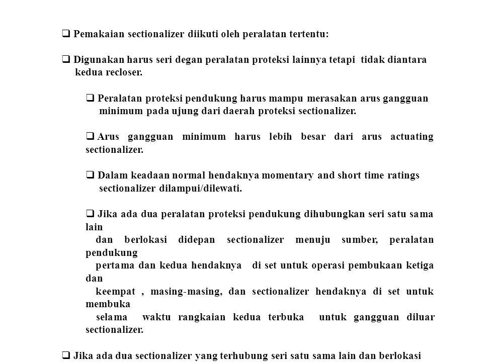  Pemakaian sectionalizer diikuti oleh peralatan tertentu:  Digunakan harus seri degan peralatan proteksi lainnya tetapi tidak diantara kedua reclose