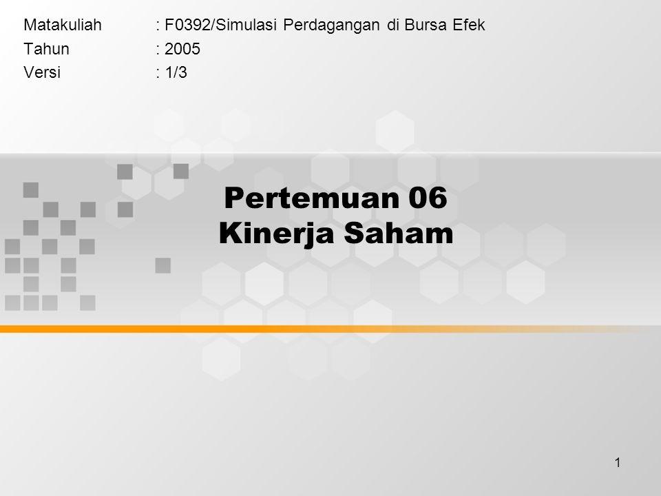 1 Pertemuan 06 Kinerja Saham Matakuliah: F0392/Simulasi Perdagangan di Bursa Efek Tahun: 2005 Versi: 1/3