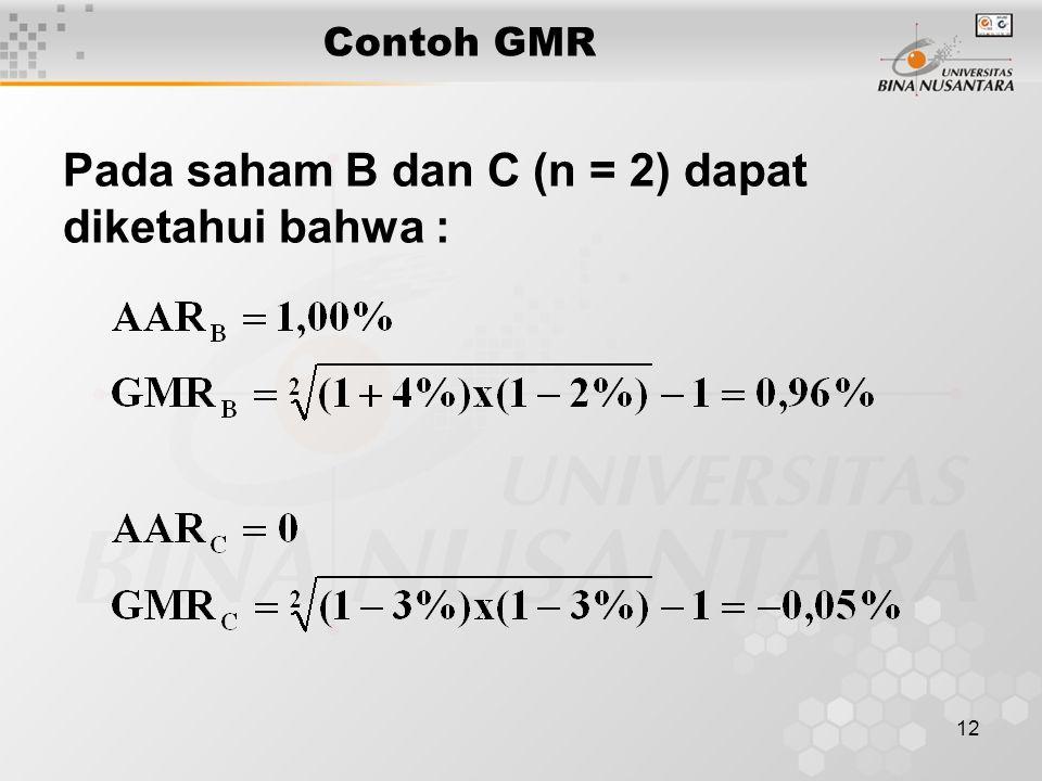 12 Contoh GMR Pada saham B dan C (n = 2) dapat diketahui bahwa :