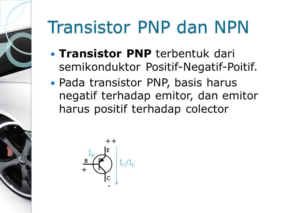 Transistor PNP dan NPN Transistor PNP terbentuk dari semikonduktor Positif-Negatif-Poitif. Pada transistor PNP, basis harus negatif terhadap emitor, d