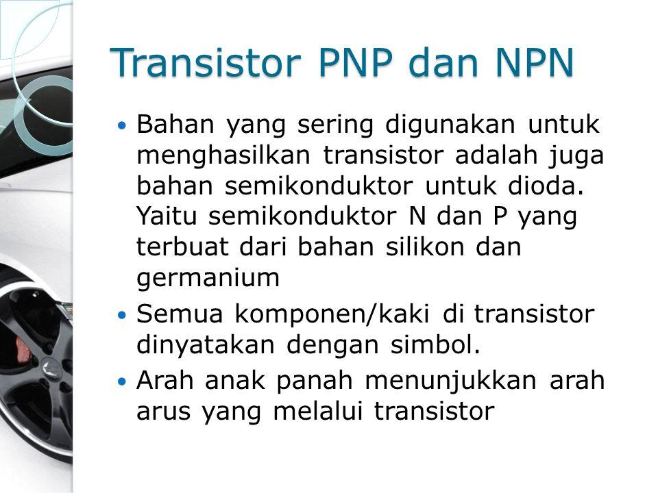 Transistor PNP dan NPN Bahan yang sering digunakan untuk menghasilkan transistor adalah juga bahan semikonduktor untuk dioda. Yaitu semikonduktor N da