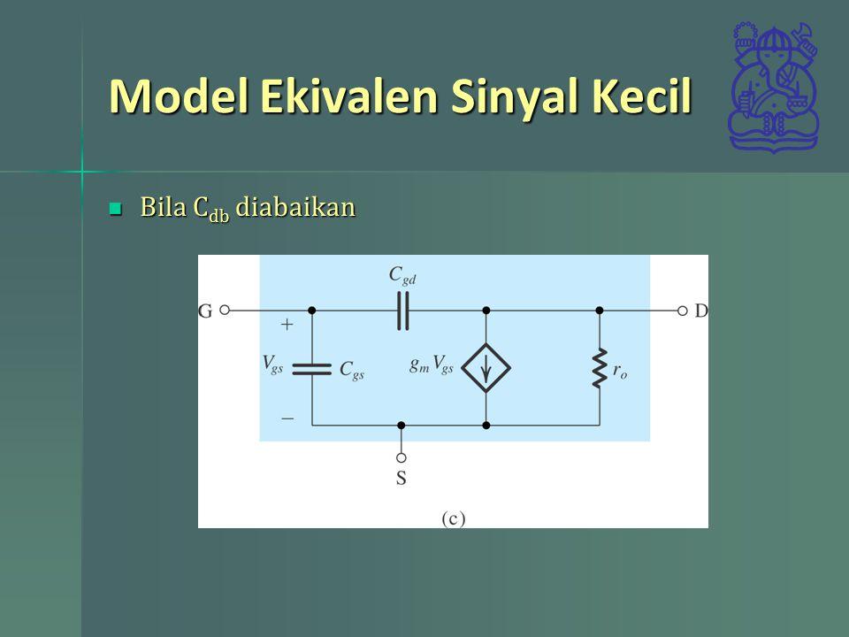 Model Ekivalen Sinyal Kecil Bila C db diabaikan Bila C db diabaikan