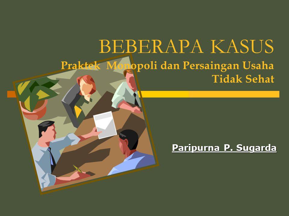BEBERAPA KASUS Praktek Monopoli dan Persaingan Usaha Tidak Sehat Paripurna P. Sugarda