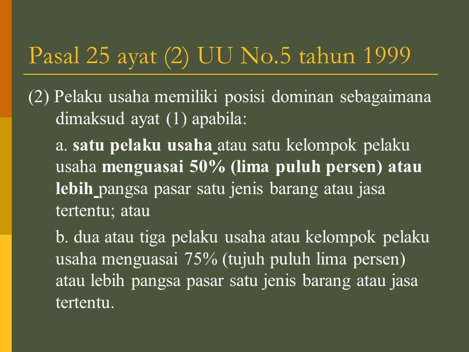 Pasal 25 ayat (2) UU No.5 tahun 1999 (2) Pelaku usaha memiliki posisi dominan sebagaimana dimaksud ayat (1) apabila: a.