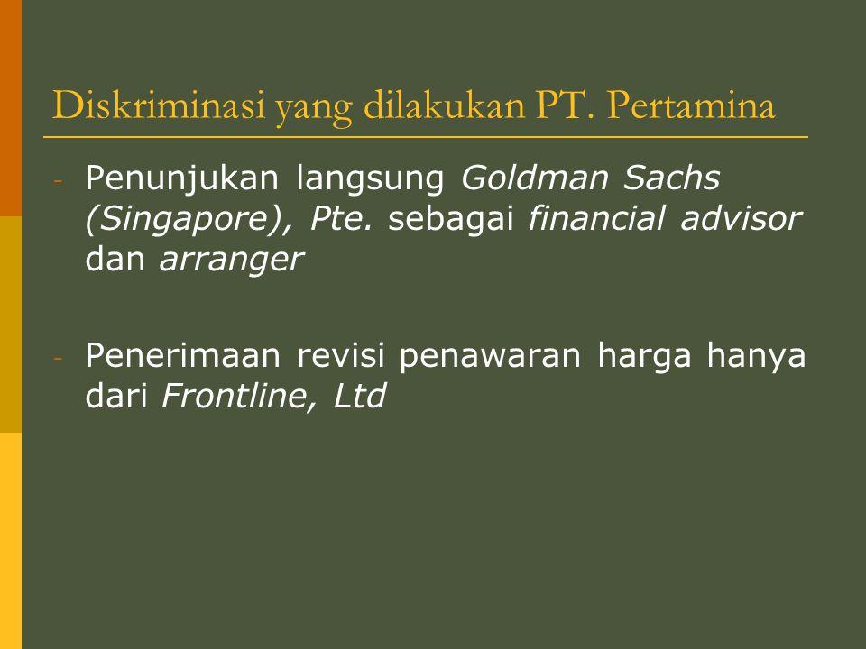 Diskriminasi yang dilakukan PT.Pertamina - Penunjukan langsung Goldman Sachs (Singapore), Pte.