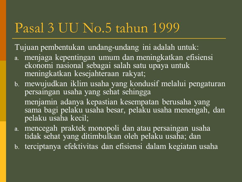 Pasal 3 UU No.5 tahun 1999 Tujuan pembentukan undang-undang ini adalah untuk: a.
