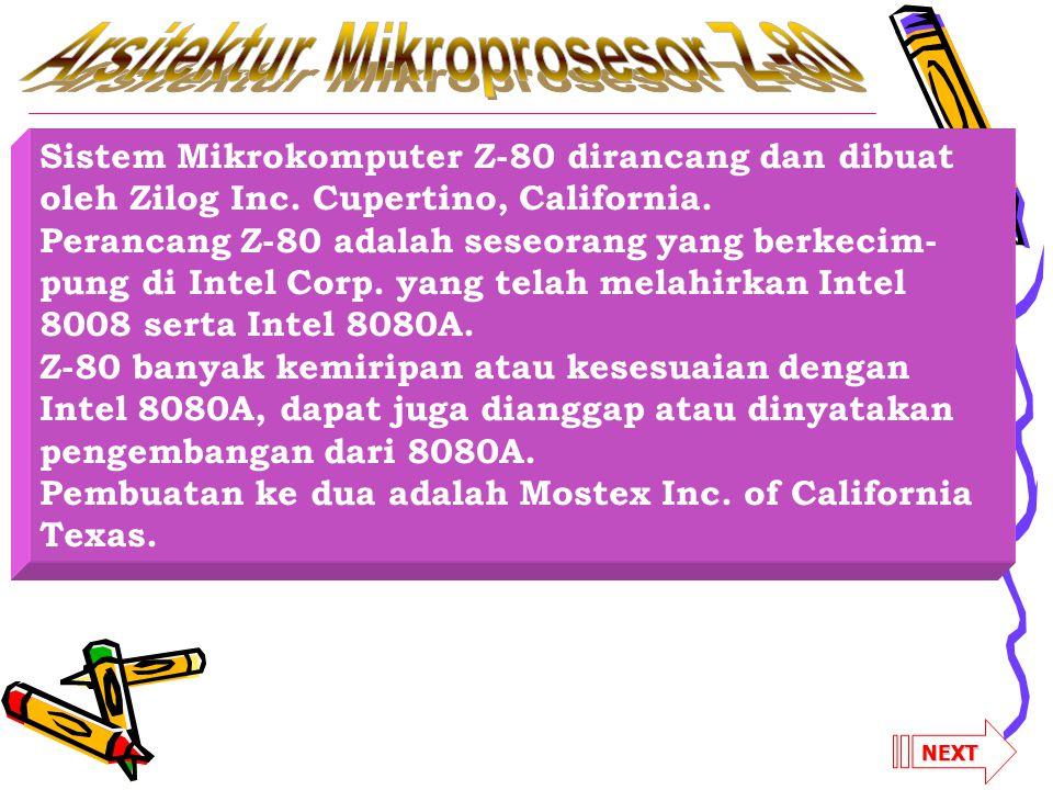 Sistem Mikrokomputer Z-80 dirancang dan dibuat oleh Zilog Inc. Cupertino, California. Perancang Z-80 adalah seseorang yang berkecim- pung di Intel Cor