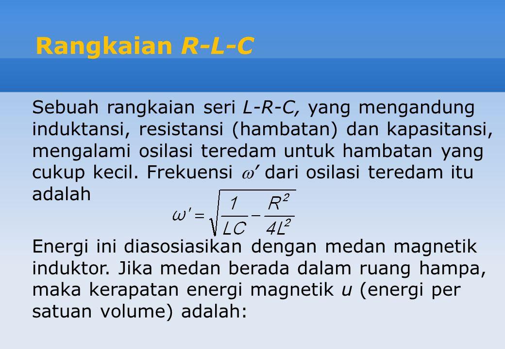 Rangkaian R-L-C Sebuah rangkaian seri L-R-C, yang mengandung induktansi, resistansi (hambatan) dan kapasitansi, mengalami osilasi teredam untuk hambat
