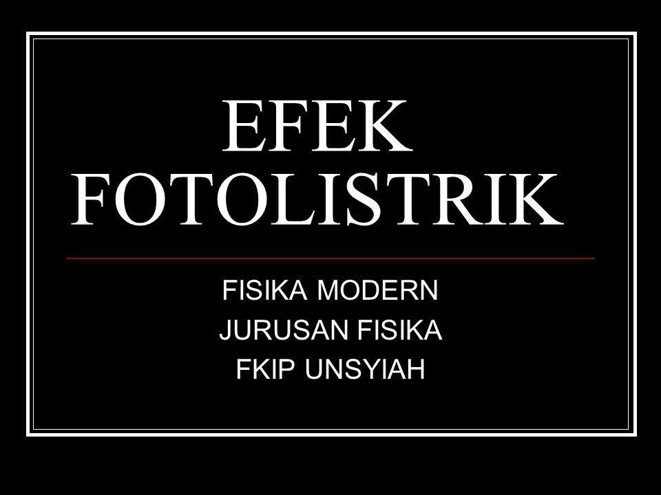 EFEK FOTOLISTRIK FISIKA MODERN JURUSAN FISIKA FKIP UNSYIAH