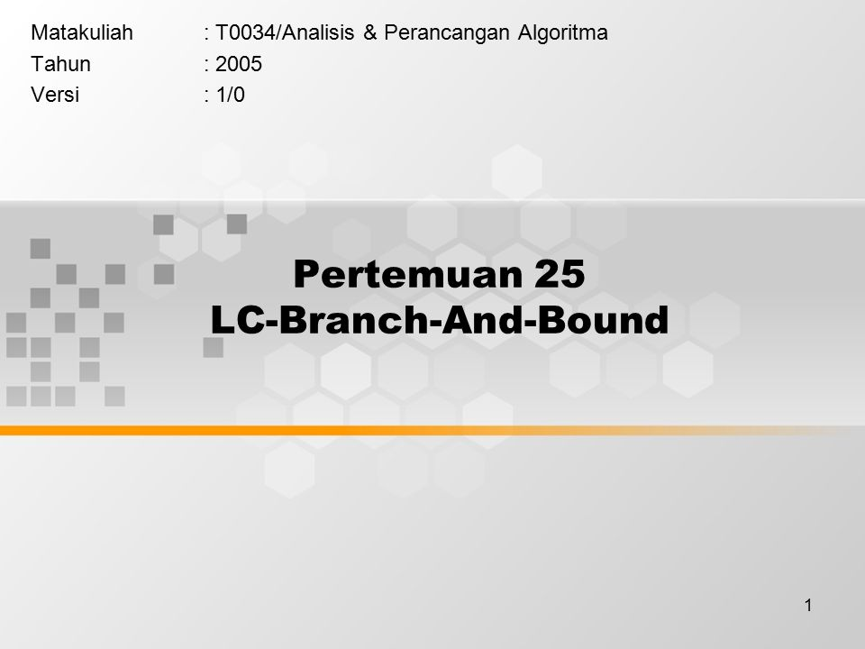 1 Pertemuan 25 LC-Branch-And-Bound Matakuliah: T0034/Analisis & Perancangan Algoritma Tahun: 2005 Versi: 1/0