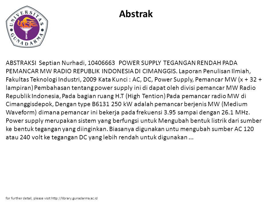 Abstrak ABSTRAKSI Septian Nurhadi, 10406663 POWER SUPPLY TEGANGAN RENDAH PADA PEMANCAR MW RADIO REPUBLIK INDONESIA DI CIMANGGIS.