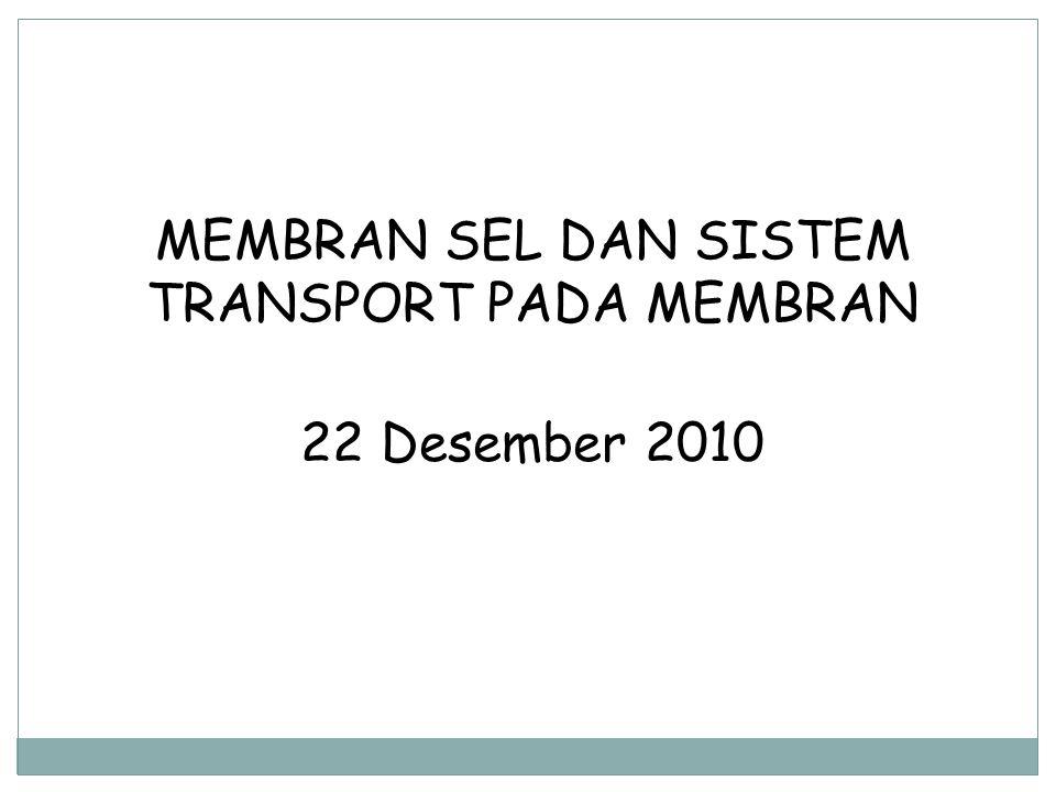 MEMBRAN SEL DAN SISTEM TRANSPORT PADA MEMBRAN 22 Desember 2010