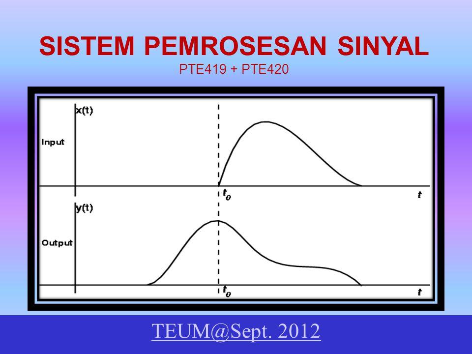 TEUM@Sept. 2012 SISTEM PEMROSESAN SINYAL PTE419 + PTE420