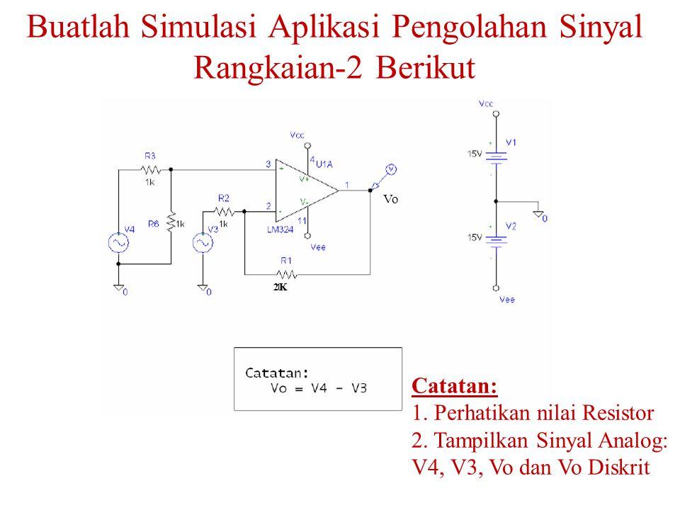 Buatlah Simulasi Aplikasi Pengolahan Sinyal Rangkaian-2 Berikut Catatan: 1.