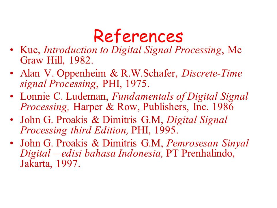References Kuc, Introduction to Digital Signal Processing, Mc Graw Hill, 1982. Alan V. Oppenheim & R.W.Schafer, Discrete-Time signal Processing, PHI,