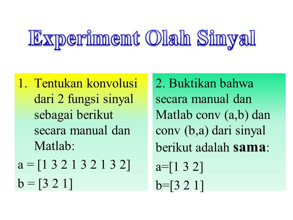 1.Tentukan konvolusi dari 2 fungsi sinyal sebagai berikut secara manual dan Matlab: a = [1 3 2 1 3 2 1 3 2] b = [3 2 1] 2.