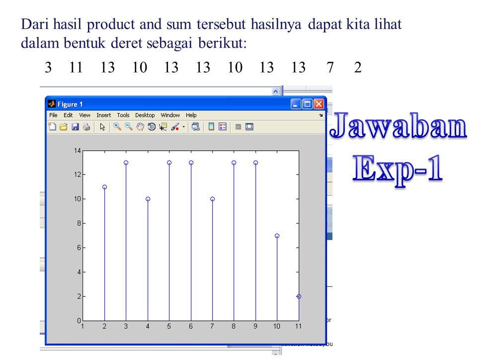 3 11 13 10 13 13 10 13 13 7 2 Dari hasil product and sum tersebut hasilnya dapat kita lihat dalam bentuk deret sebagai berikut:
