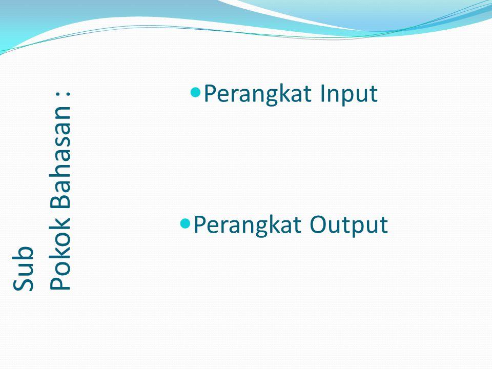 Secara fungsional Perangkat keras komputer dibedakan menjadi empat macam perangkat (devices), yaitu : Perangkat masukan (input devices), Perangkat proses (process devices), Perangkat keluaran (output devices), dan Perangkat penyimpan (memory/storage devices).