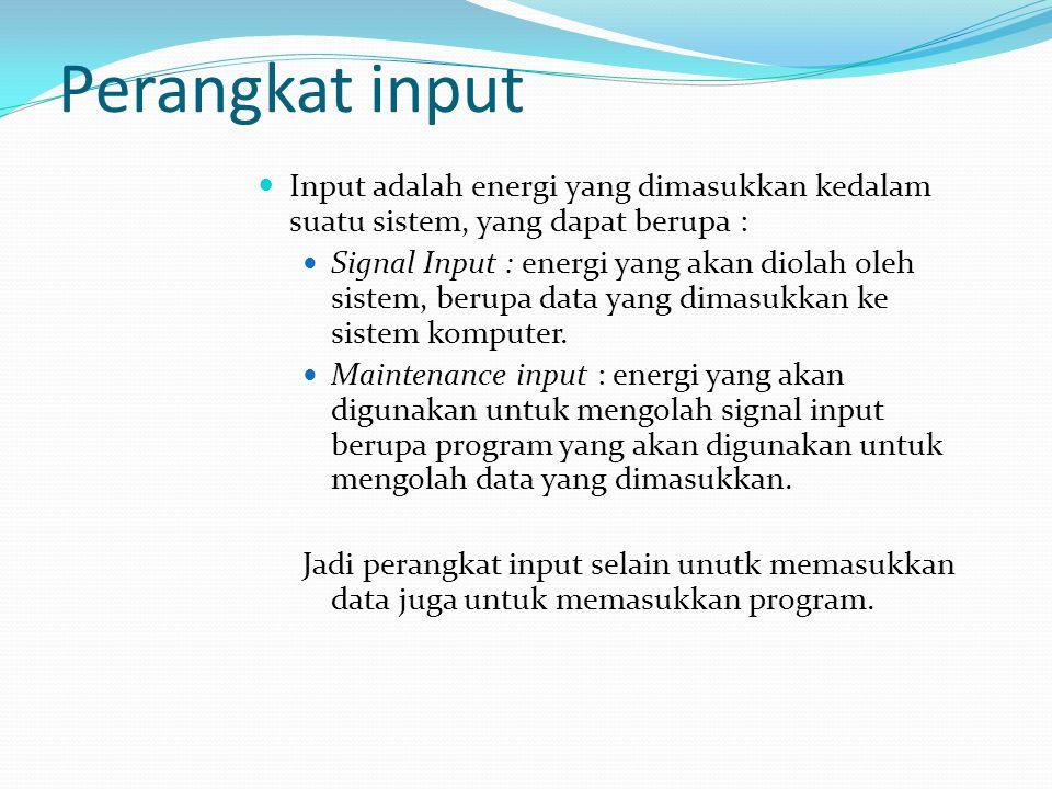 Perangkat Input Perangkat input dapat digolongkan menjadi dua golongan : Perangkat input langsung input yang dimasukkan langsung diproses oleh CPU, tanpa melalui media lain.