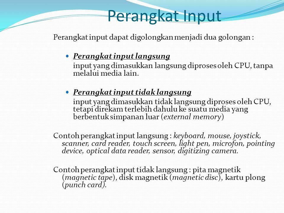 Perangkat Input Perangkat input dapat digolongkan menjadi dua golongan : Perangkat input langsung input yang dimasukkan langsung diproses oleh CPU, ta