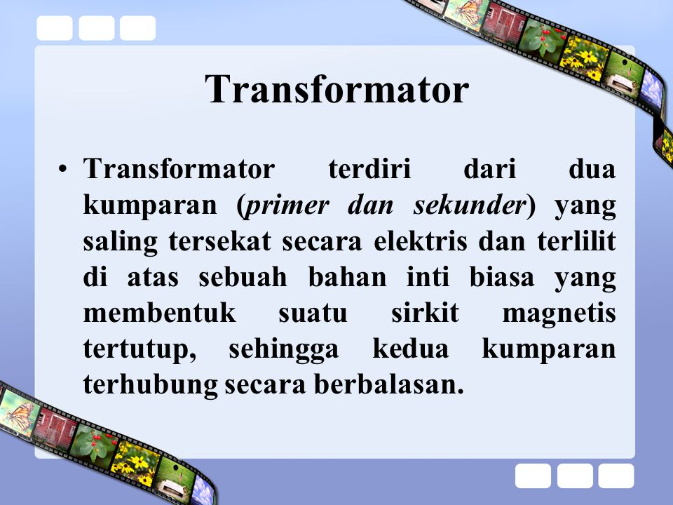 Transformator terdiri dari dua kumparan (primer dan sekunder) yang saling tersekat secara elektris dan terlilit di atas sebuah bahan inti biasa yang m