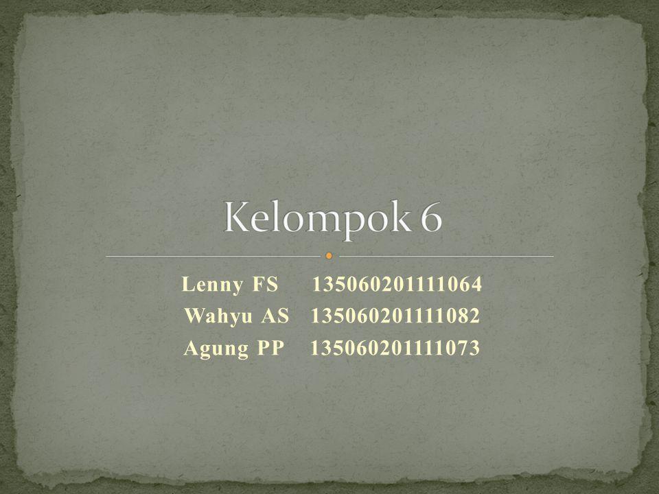 Lenny FS 135060201111064 Wahyu AS 135060201111082 Agung PP 135060201111073