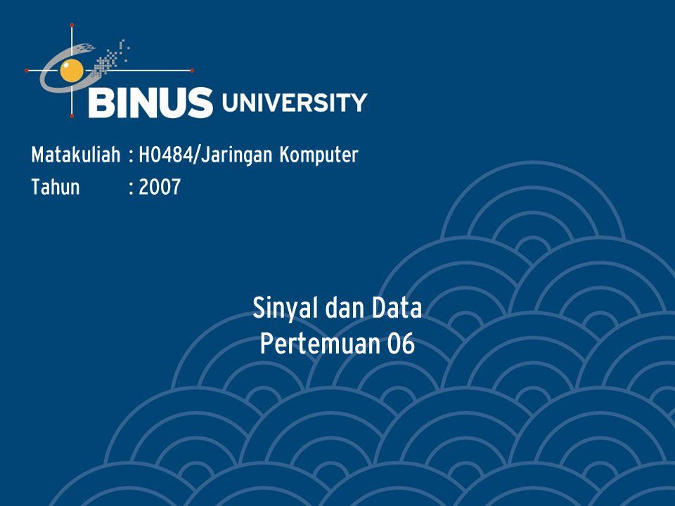 Sinyal dan Data Pertemuan 06 Matakuliah: H0484/Jaringan Komputer Tahun: 2007