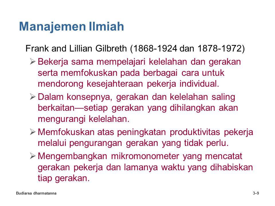 Budiarsa dharmatanna3–9 Manajemen Ilmiah Frank and Lillian Gilbreth (1868-1924 dan 1878-1972)  Bekerja sama mempelajari kelelahan dan gerakan serta m