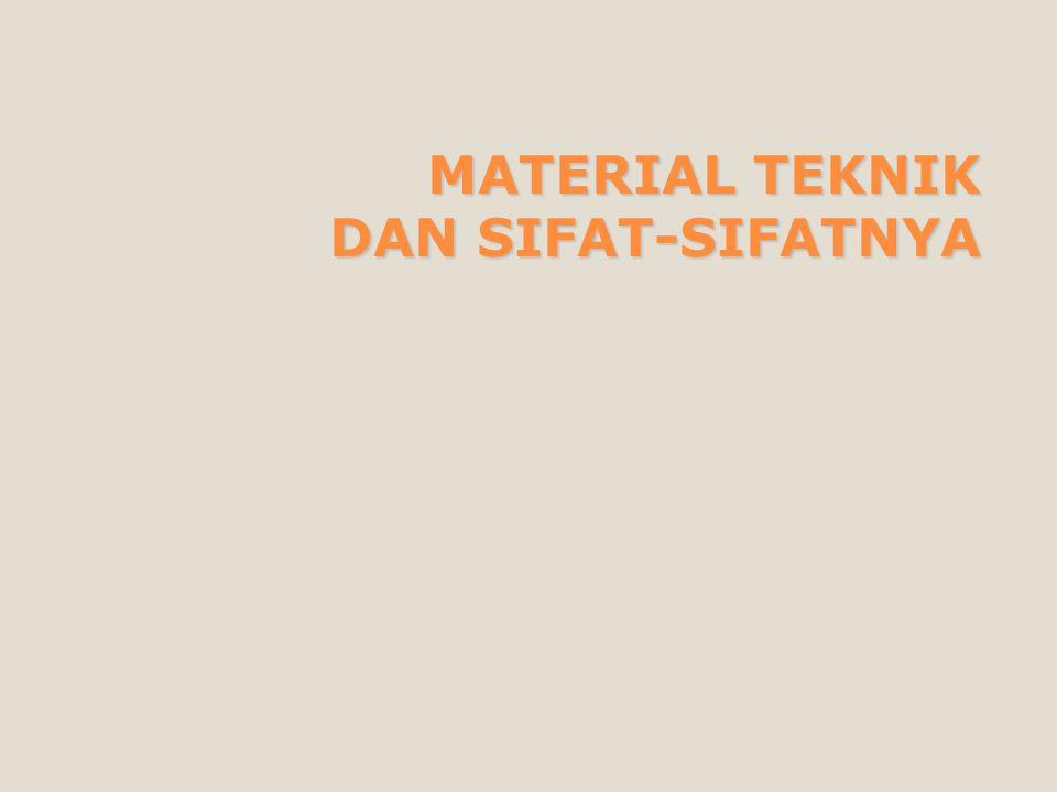 MATERIAL TEKNIK DAN SIFAT-SIFATNYA