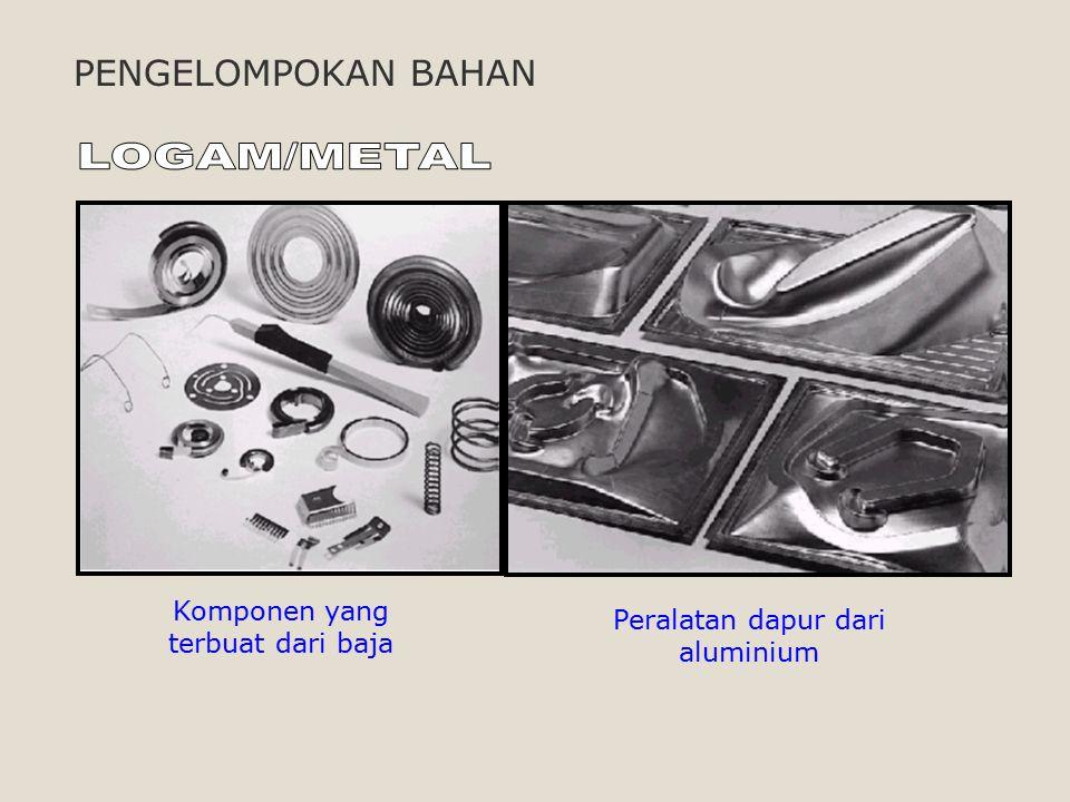 PENGELOMPOKAN BAHAN Komponen yang terbuat dari baja Peralatan dapur dari aluminium