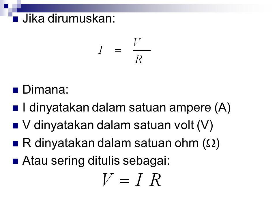 Jika dirumuskan: Dimana: I dinyatakan dalam satuan ampere (A) V dinyatakan dalam satuan volt (V) R dinyatakan dalam satuan ohm (  ) Atau sering ditul