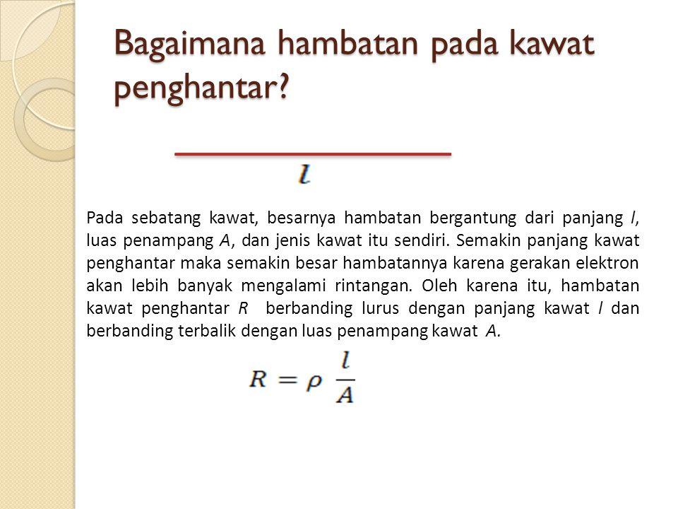 2. Susunan Hambatan a. Rangkaian Seri Dimana, R=R 1 +R 2 c