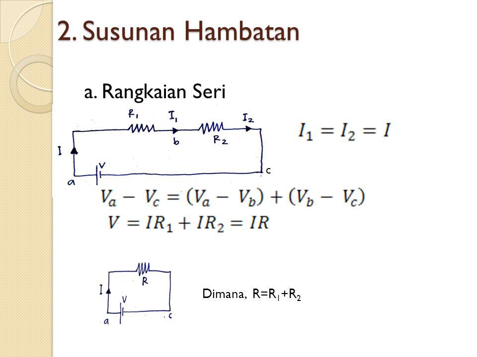 b. Rangkaian Paralel ∆V 1 =∆V 2 =∆V 3 =V