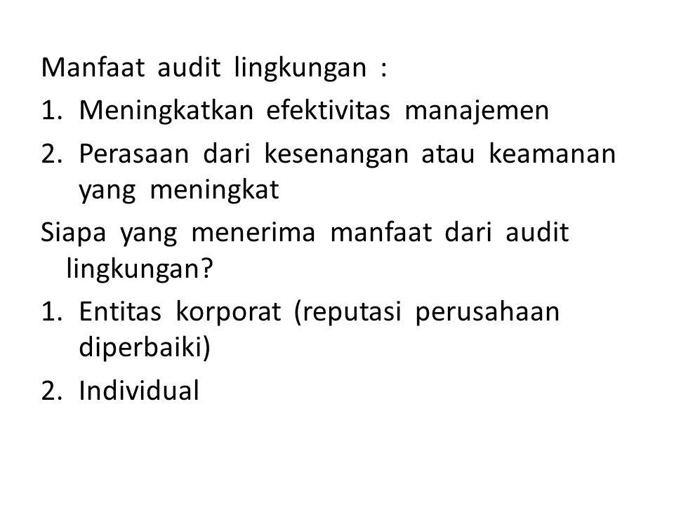 Manfaat audit lingkungan : 1.Meningkatkan efektivitas manajemen 2.Perasaan dari kesenangan atau keamanan yang meningkat Siapa yang menerima manfaat da