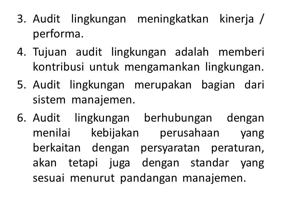 3.Audit lingkungan meningkatkan kinerja / performa. 4.Tujuan audit lingkungan adalah memberi kontribusi untuk mengamankan lingkungan. 5.Audit lingkung