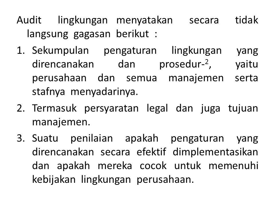 Audit lingkungan menyatakan secara tidak langsung gagasan berikut : 1.Sekumpulan pengaturan lingkungan yang direncanakan dan prosedur- 2, yaitu perusa
